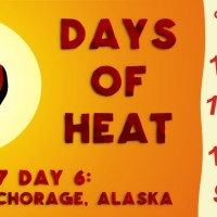 10 Days of Heat: STORY 2: Anchorage, Alaska (Day 6)