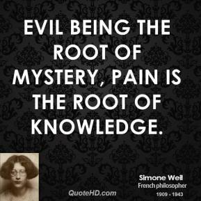 simone-weil-philosopher-quote-evil-being-the-root-of-mystery-pain-is